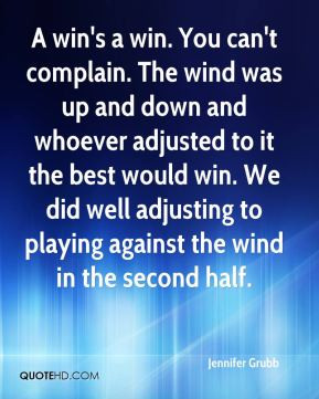 Jennifer Grubb - A win's a win. You can't complain. The wind was up ...