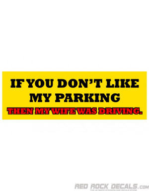 If You Don't Like My Parking Wife Driving Bumper Sticker Funny Sticker