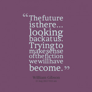 Quotes Picture: the future is there looking back at us trying to make ...