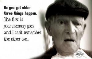 As you get older, three things happen