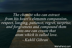 -The chemist who can extract from his heart's elements compassion ...