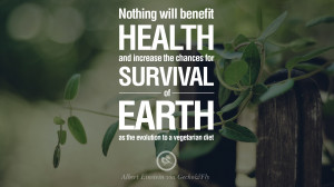 ... vegetarian diet. - Albert Einstein Delicious Quotes on Vegetarianism