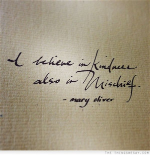 believe in kindness also in mischief
