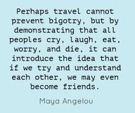 Maya Angelou on travel.