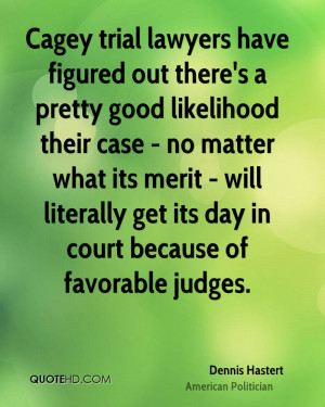 Cagey trial lawyers have figured out there's a pretty good likelihood ...