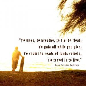 to move to breathe to fly to float to gain all while you give to roam ...