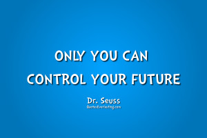 Only you can control your future Dr Seuss quote