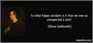 To what happy accident is it that we owe so unexpected a visit ...