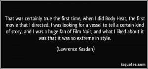 More Lawrence Kasdan Quotes