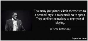 Too many jazz pianists limit themselves to a personal style, a ...