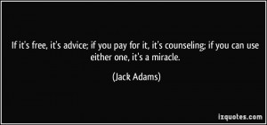 If it's free, it's advice; if you pay for it, it's counseling; if you ...