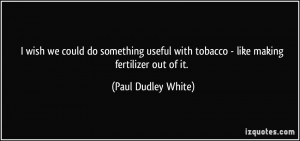 More Paul Dudley White Quotes