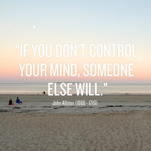 """If you don't control your mind…"""" — John Allston"""