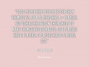 quote-Guy-Kawasaki-good-people-hire-people-better-than-themselves ...