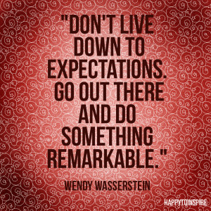 Inspiration of the day: Don't live down to expectations