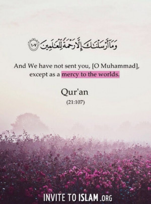 Qur'an al-Anbya' (The Prophets) 21:107: And We have not sent you, [O ...