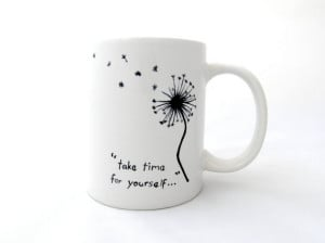 Dandelion Mug. Take Time For Yourself. Quote Mug