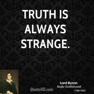 Truth is always strange.