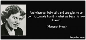 And when our baby stirs and struggles to be born it compels humility ...