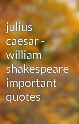 Caesar Quotes Shakespeare Quotesgram