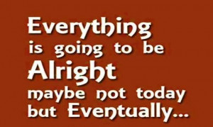 Everything's going to be alright