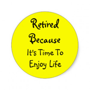 Retired Because It's Time To Enjoy Life Classic Round Sticker