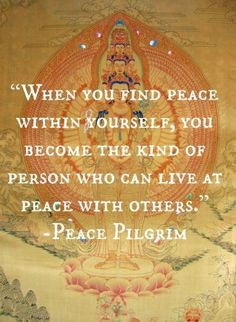Finding peace within yourself is the hard part, though. Because even ...