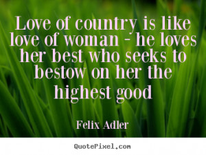 Love quotes - Love of country is like love of woman - he loves her ...