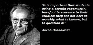 Jacob bronowski famous quotes 3