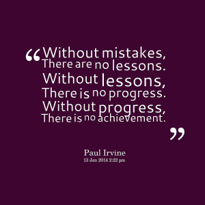 ... , there is no progress without progress, there is no achievement