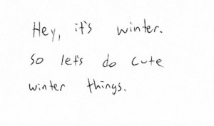 Hey, It's Winter. So Lets Do Cute Winter Things