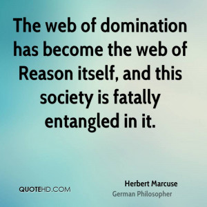 The web of domination has become the web of Reason itself, and this ...