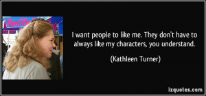want people to like me. They don't have to always like my characters ...