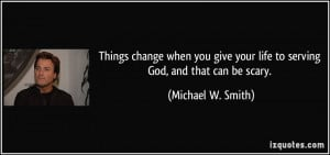 change when you give your life to serving God, and that can be scary ...
