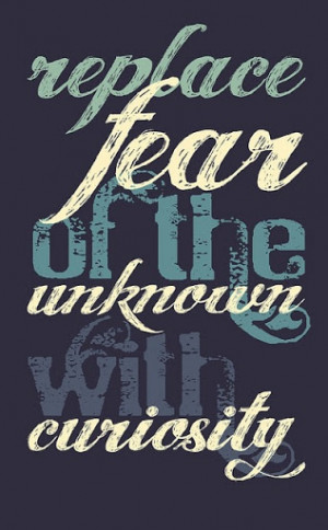 replace_fear_of_the_unknown_with_curiosity_inspiring_quote_quote.jpg