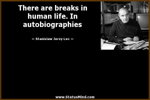 ... life. In autobiographies - Stanislaw Jerzy Lec Quotes - StatusMind.com