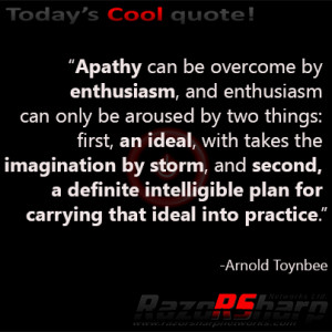 Apathy can be overcome by enthusiasm, and enthusiasm can only be ...