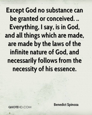 Except God no substance can be granted or conceived. .. Everything, I ...