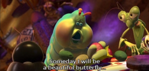 Bug's Life. Heimlich - Someday I will be a beautiful butterfly...