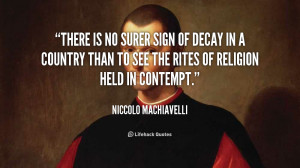 niccolo machiavelli there is no surer sign of decay in a country than