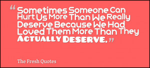 Love hurt quotes and sayingsSometimes Someone Can Hurt Us More Than We ...