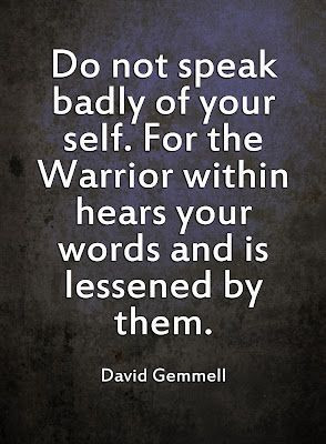 ... within hears your words and is lessened by them. -- David Gemmell