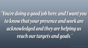 ... work are acknowledged and they are helping us reach our targets and