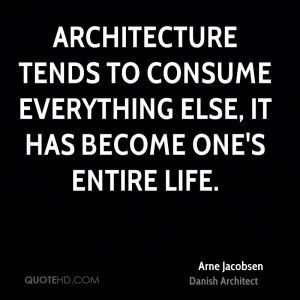 Architecture tends to consume everything else, it has become one's ...
