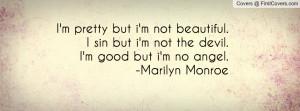 pretty but i'm not beautiful. I sin but i'm not the devil. I'm ...