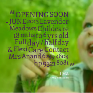 Quotes Picture: opening soon june 2013 lavender meadows childcare 18 ...