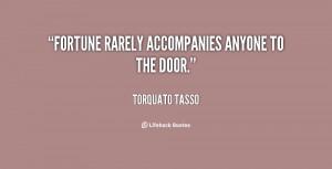 quote-Torquato-Tasso-fortune-rarely-accompanies-anyone-to-the-door ...