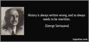 History is always written wrong, and so always needs to be rewritten ...