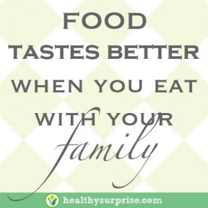 """Food tastes better when you eat with your family."""" #healthysurprise ..."""