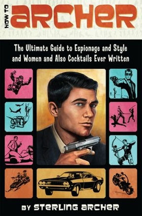 TV BOOK: 'How to Archer: The Ultimate Guide to Espionage and Style ...
